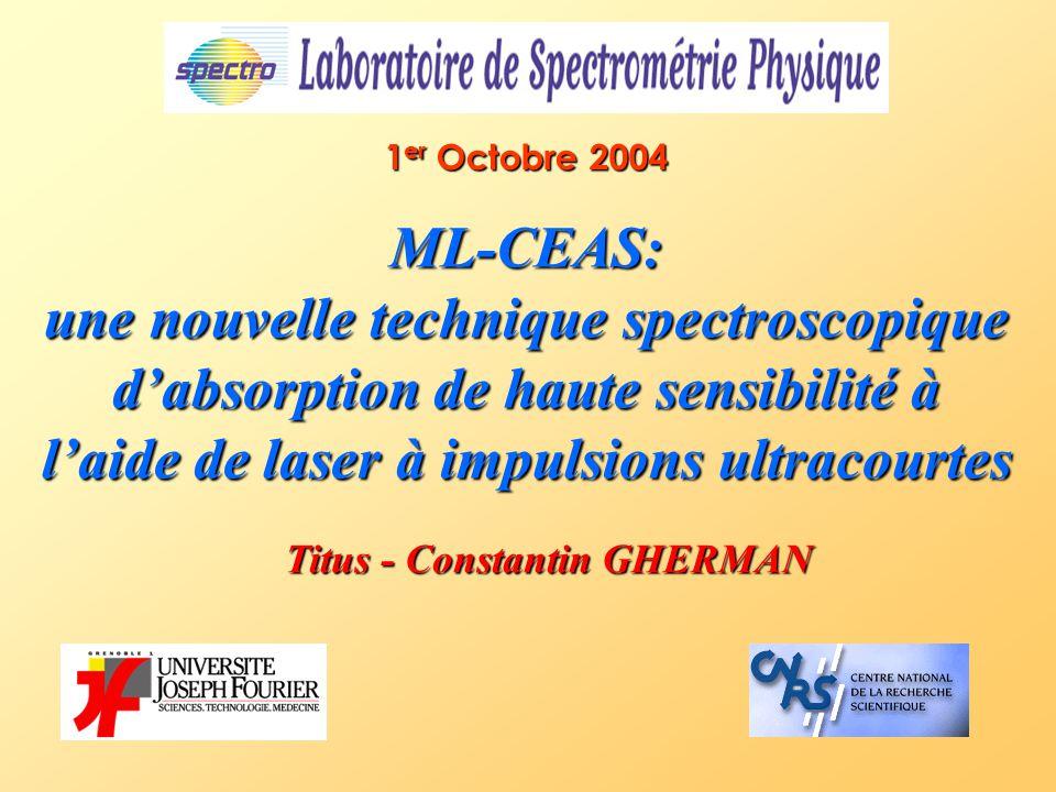 ML-CEAS: une nouvelle technique spectroscopique d'absorption de haute sensibilité à l'aide de laser à impulsions ultracourtes 1 er Octobre 2004 Titus - Constantin GHERMAN