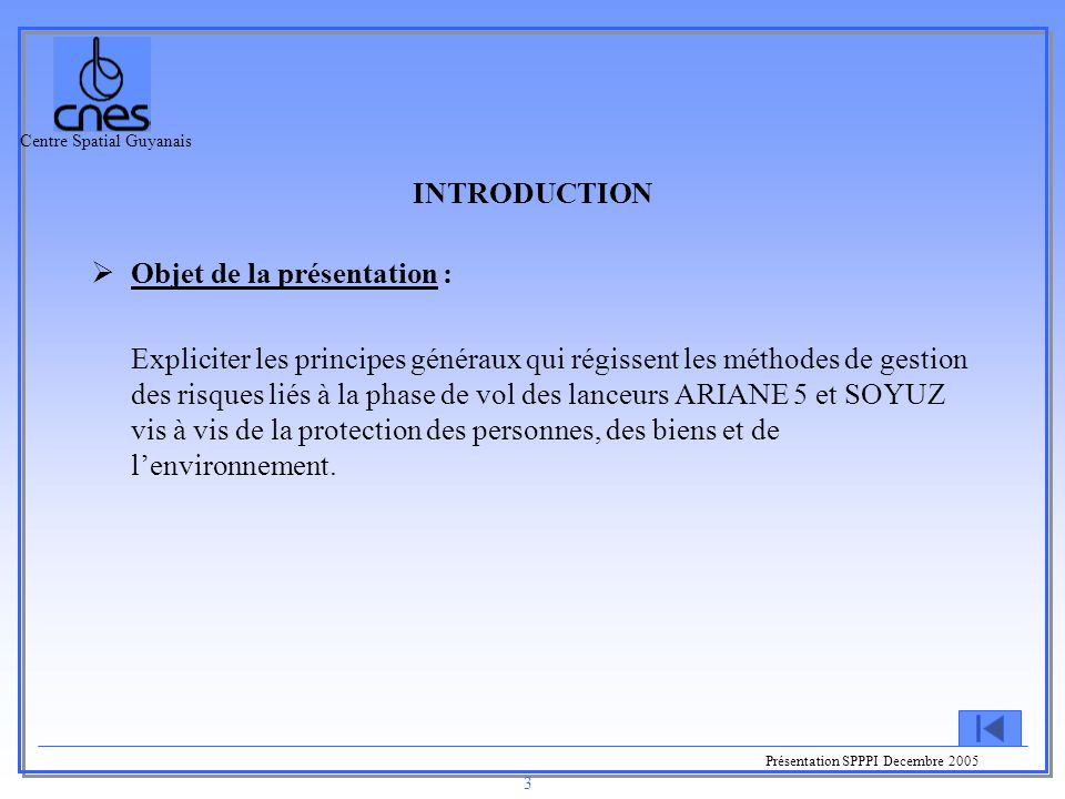 Centre Spatial Guyanais Présentation SPPPI Decembre 2005 3  Objet de la présentation : Expliciter les principes généraux qui régissent les méthodes d
