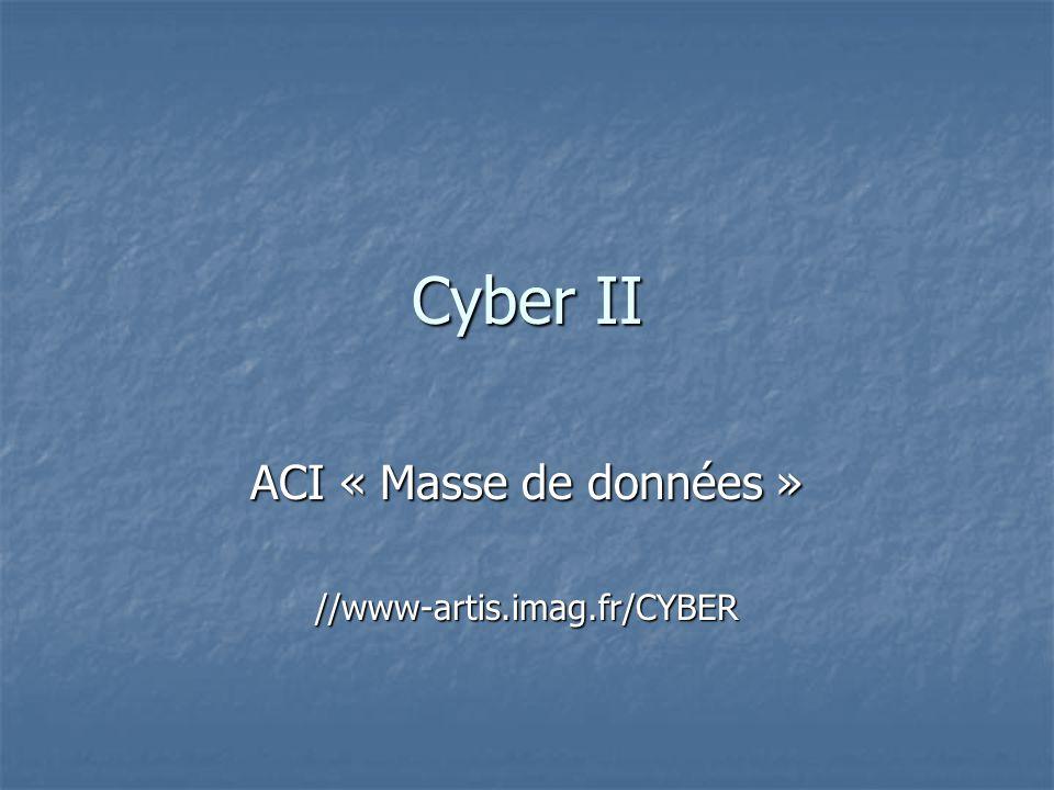 Cyber II ACI « Masse de données » //www-artis.imag.fr/CYBER