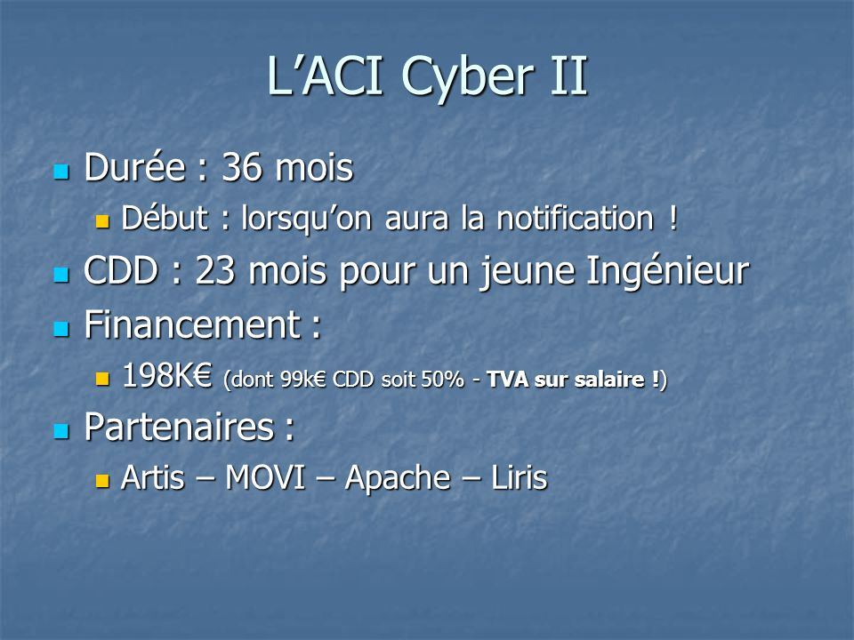 L'ACI Cyber II Durée : 36 mois Durée : 36 mois Début : lorsqu'on aura la notification .