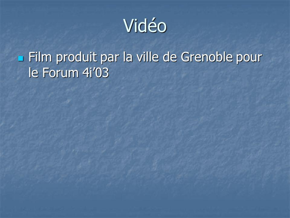 Vidéo Film produit par la ville de Grenoble pour le Forum 4i'03 Film produit par la ville de Grenoble pour le Forum 4i'03