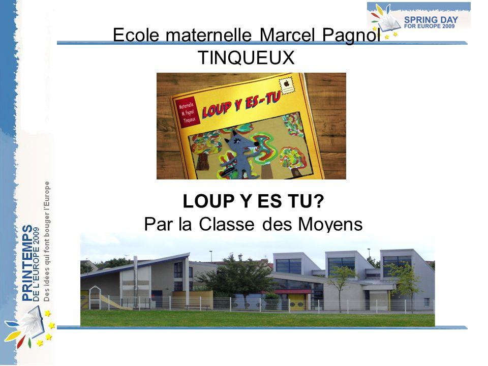 Ecole maternelle Marcel Pagnol TINQUEUX LOUP Y ES TU Par la Classe des Moyens
