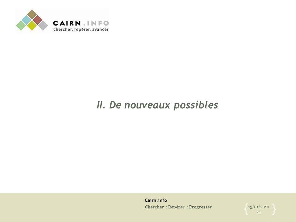 Cairn.info Chercher : Repérer : Progresser 13/01/2010 24 { } II. De nouveaux possibles