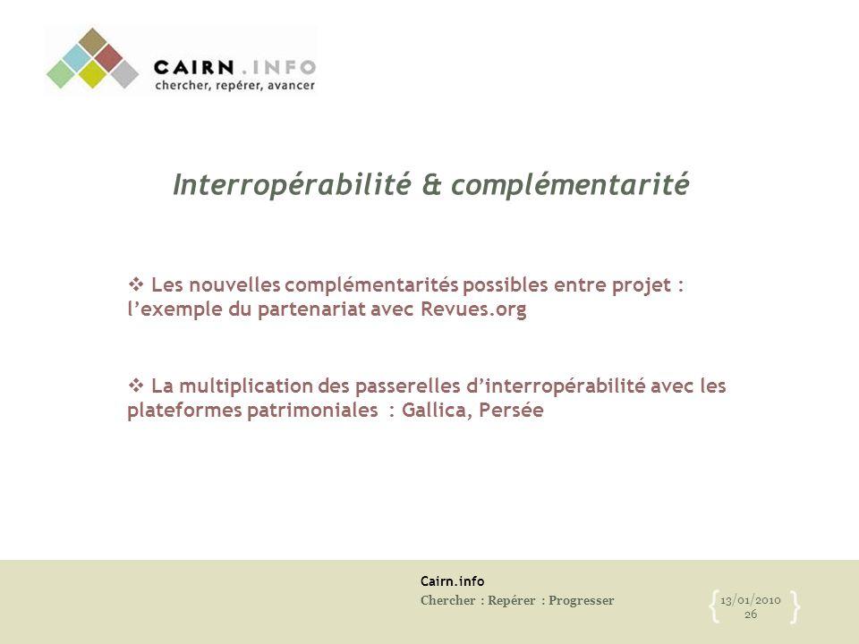 Cairn.info Chercher : Repérer : Progresser 13/01/2010 26 { } Interropérabilité & complémentarité  Les nouvelles complémentarités possibles entre proj