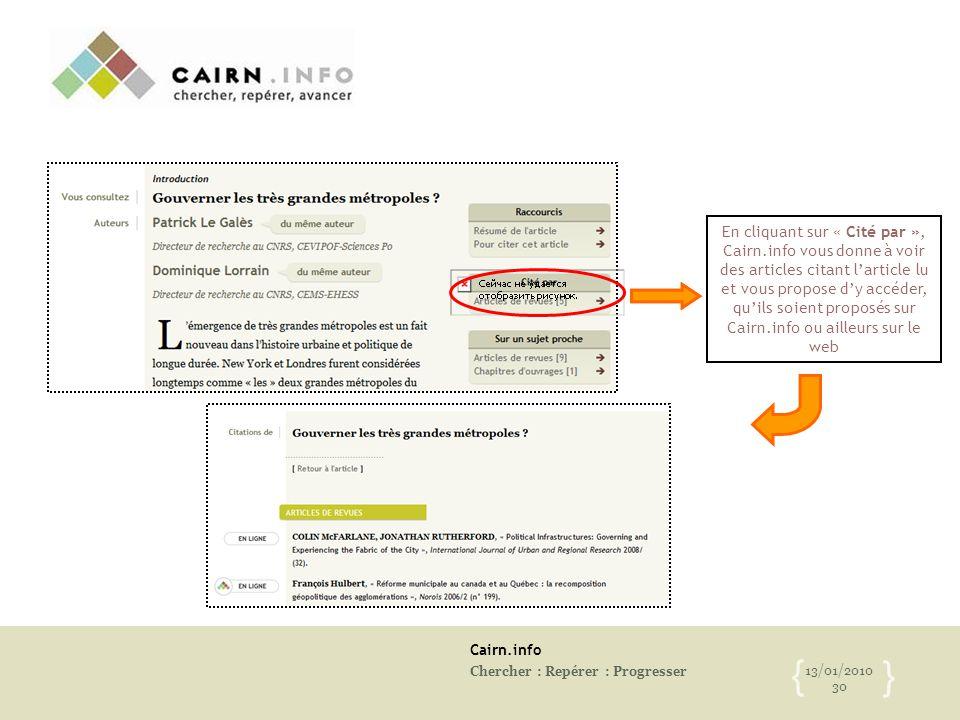 Cairn.info Chercher : Repérer : Progresser 13/01/2010 30 { } En cliquant sur « Cité par », Cairn.info vous donne à voir des articles citant l'article
