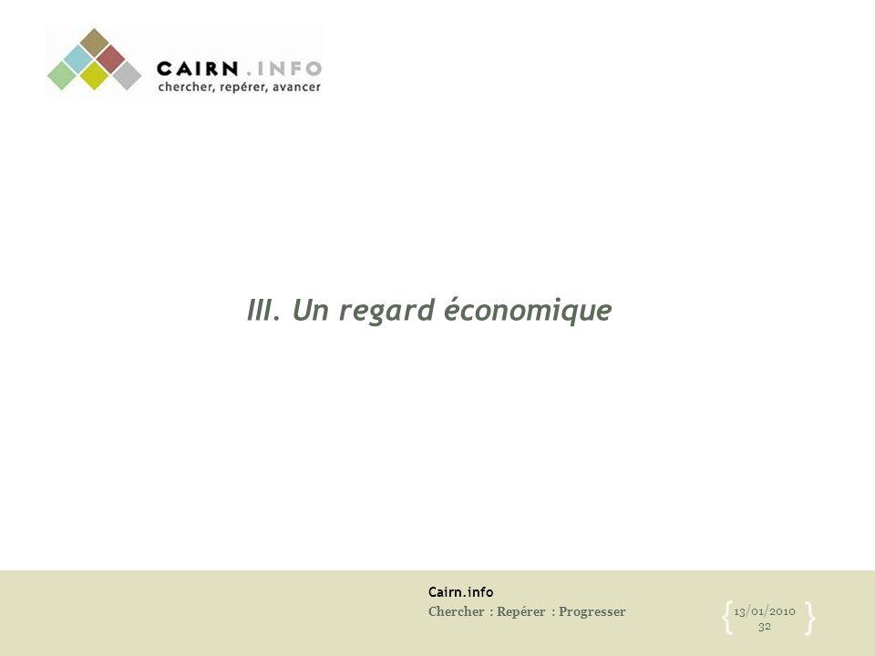 Cairn.info Chercher : Repérer : Progresser 13/01/2010 32 { } III. Un regard économique