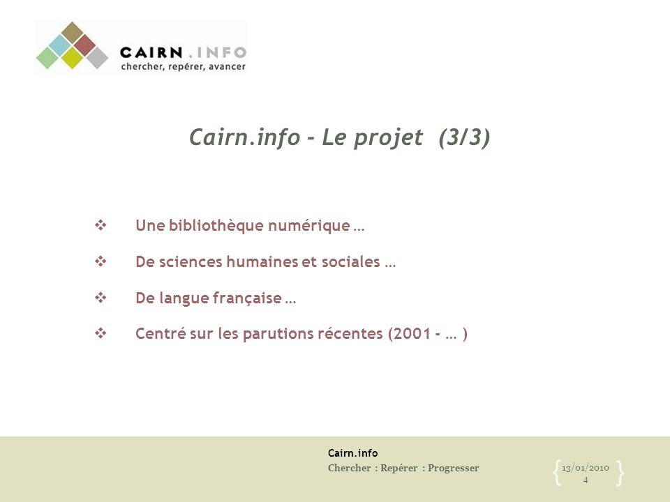 Cairn.info Chercher : Repérer : Progresser 13/01/2010 4 { }  Une bibliothèque numérique …  De sciences humaines et sociales …  De langue française