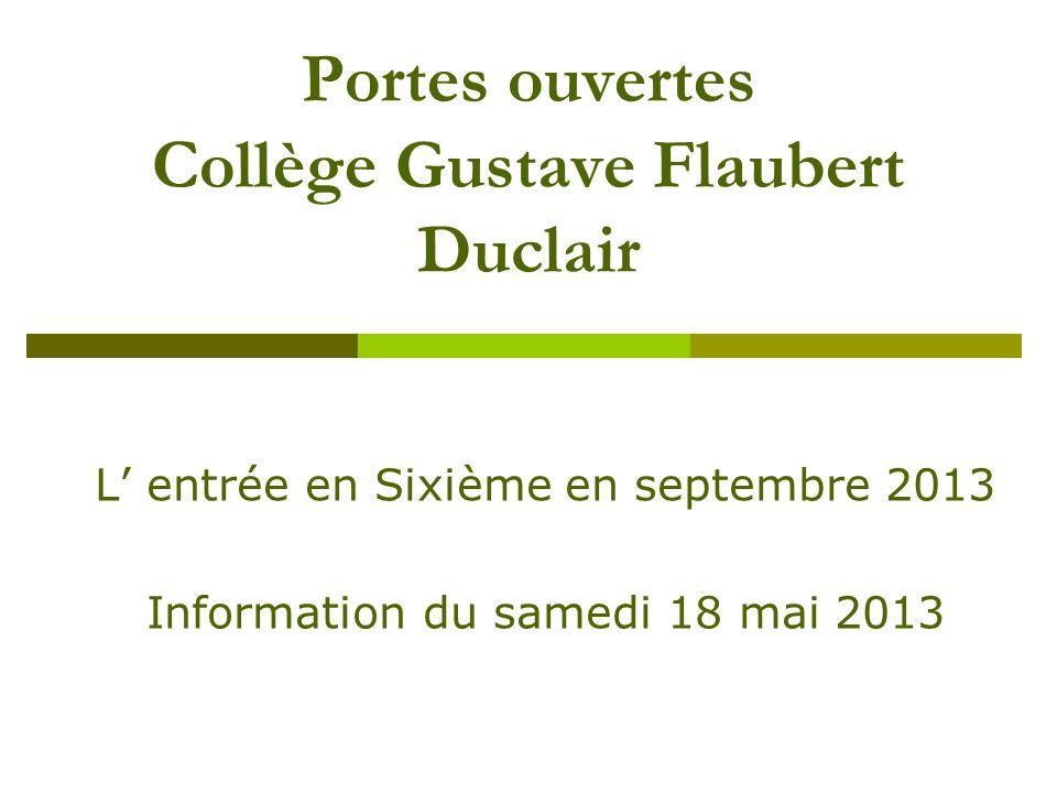 A la rentrée 2013, le collège Gustave Flaubert, c'est…  580 élèves  23 divisions : 5 sixièmes pour environ 130 élèves 6 cinquièmes 7 quatrièmes 5 troisièmes  + de 80 adultes  Une nouvelle organisation : ouverture du collège le mercredi matin (8h25/12h15) fermeture de l'établissement le samedi