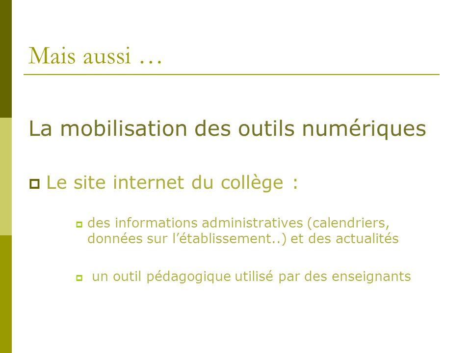 Mais aussi … La mobilisation des outils numériques  Le site internet du collège :  des informations administratives (calendriers, données sur l'étab