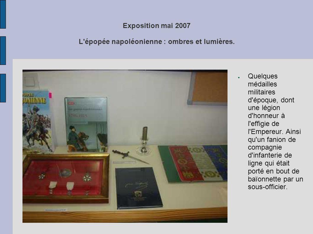 Exposition mai 2007 L'épopée napoléonienne : ombres et lumières. ● Quelques médailles militaires d'époque, dont une légion d'honneur à l'effigie de l'