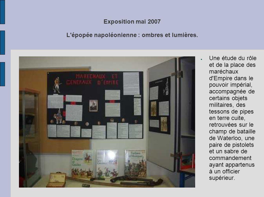 Exposition mai 2007 L'épopée napoléonienne : ombres et lumières. ● Une étude du rôle et de la place des maréchaux d'Empire dans le pouvoir impérial, a