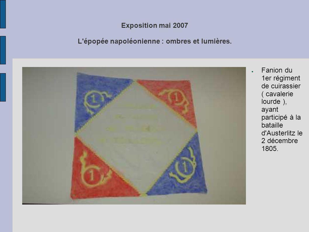 Exposition mai 2007 L'épopée napoléonienne : ombres et lumières. ● Fanion du 1er régiment de cuirassier ( cavalerie lourde ), ayant participé à la bat