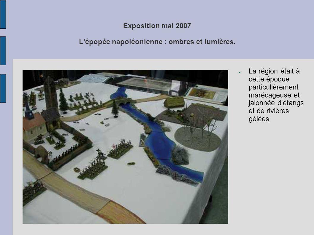 Exposition mai 2007 L'épopée napoléonienne : ombres et lumières. ● La région était à cette époque particulièrement marécageuse et jalonnée d'étangs et