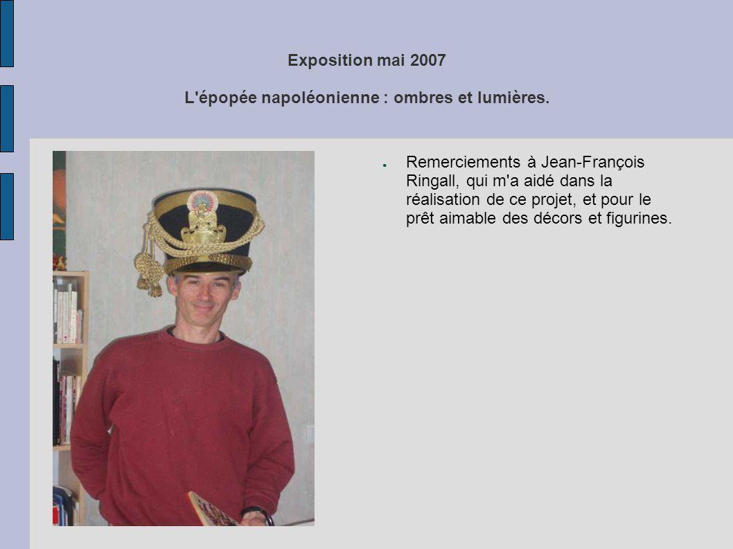 Exposition mai 2007 L'épopée napoléonienne : ombres et lumières. ● Remerciements à Jean-François Ringall, qui m'a aidé dans la réalisation de ce proje