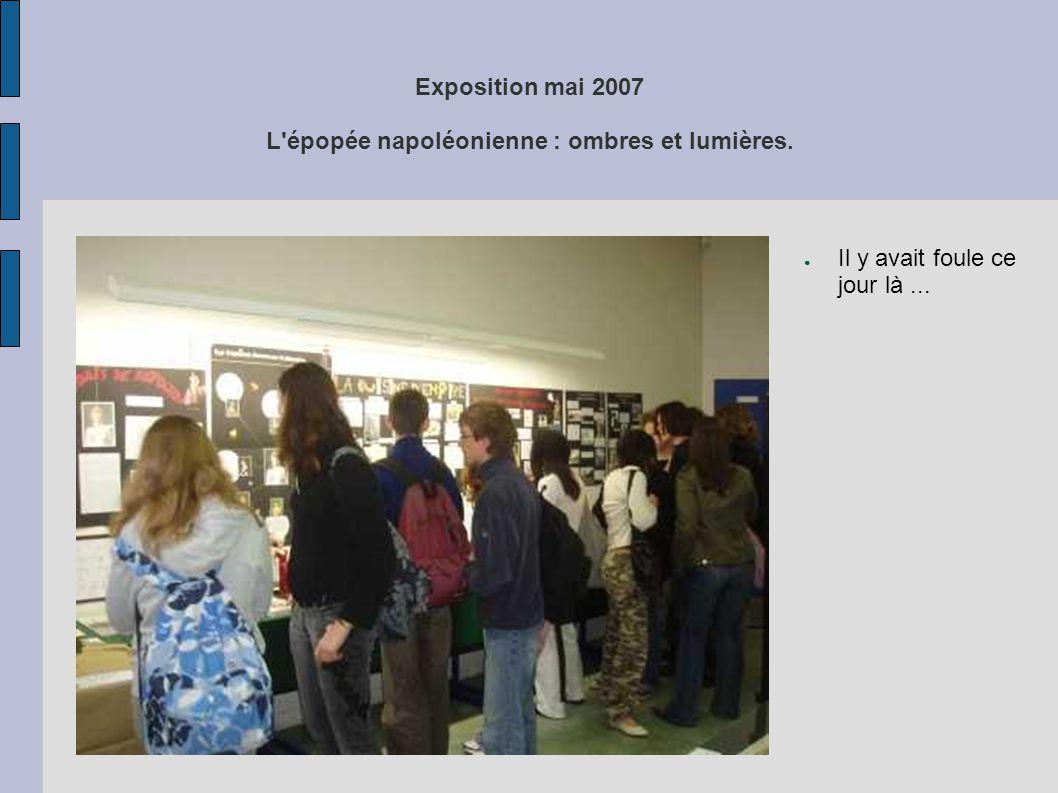 Exposition mai 2007 L'épopée napoléonienne : ombres et lumières. ● Il y avait foule ce jour là...