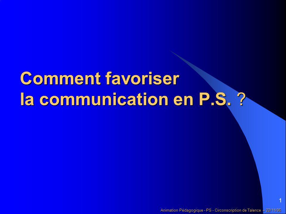 12 Animation Pédagogique - PS - Circonscription de Talence – 22/11/06 éviter de passer du coq à l âne ou même simplement de changer trop rapidement de discussion.
