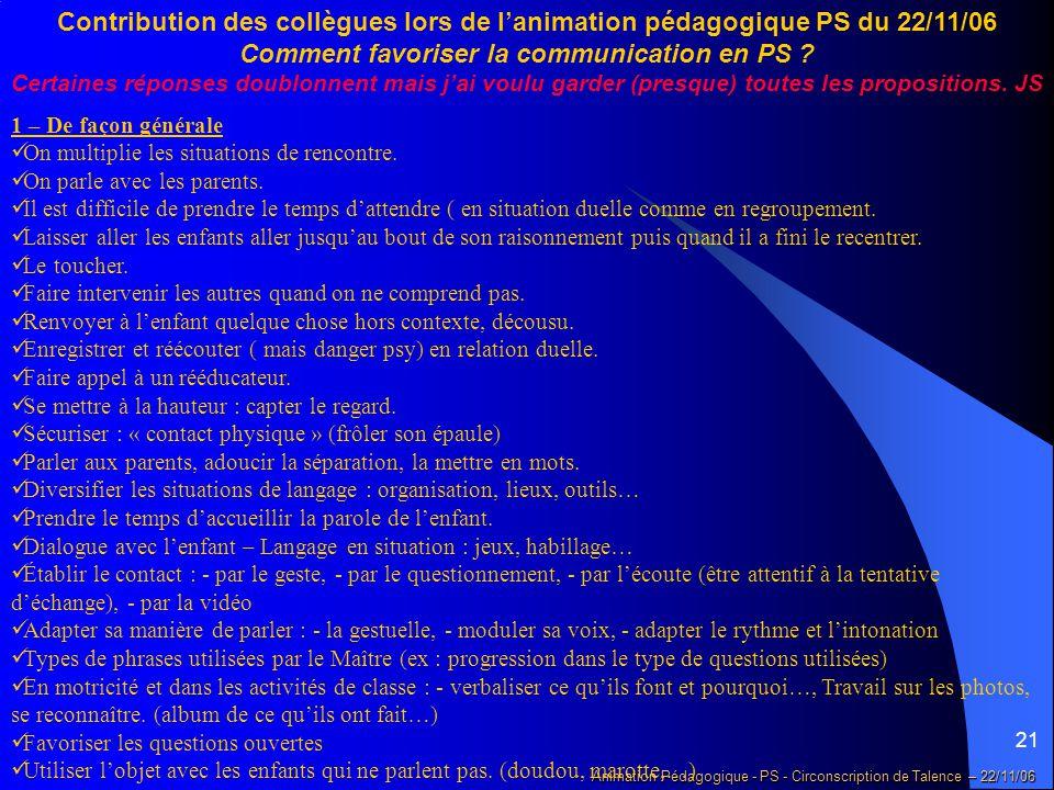 21 Animation Pédagogique - PS - Circonscription de Talence – 22/11/06 Contribution des collègues lors de l'animation pédagogique PS du 22/11/06 Comment favoriser la communication en PS .