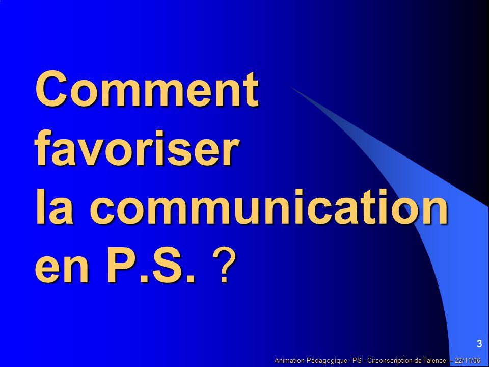 14 Animation Pédagogique - PS - Circonscription de Talence – 22/11/06 reprendre le sujet de la conversation en faisant un résumé de ce qui a été dit puis inviter l'enfant à compléter.