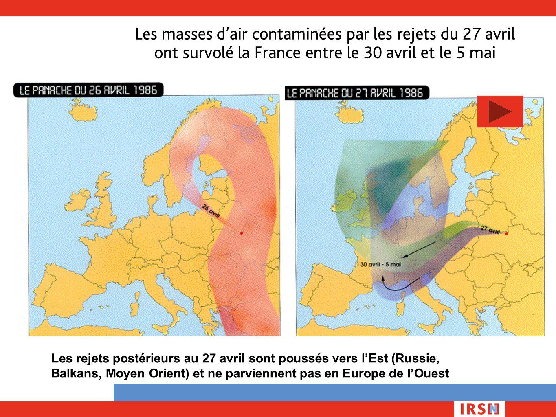 Les masses d'air contaminées par les rejets du 27 avril ont survolé la France entre le 30 avril et le 5 mai Les rejets postérieurs au 27 avril sont po