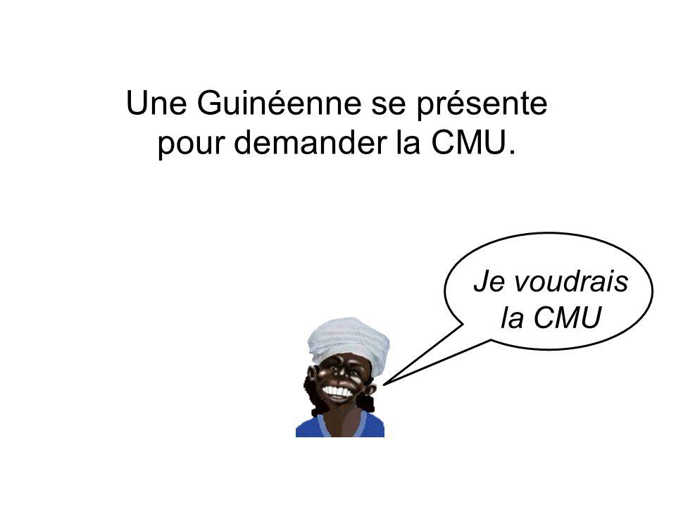 Une Guinéenne se présente pour demander la CMU. Je voudrais la CMU