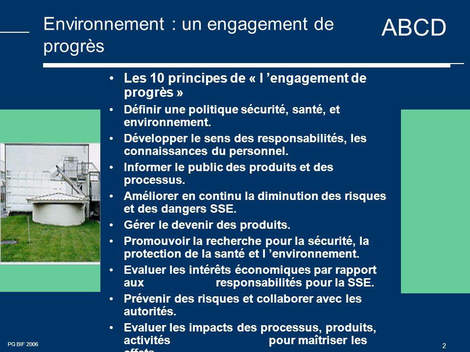 ABCD PG BIF 2006 2 Environnement : un engagement de progrès Les 10 principes de « l 'engagement de progrès » Définir une politique sécurité, santé, et environnement.