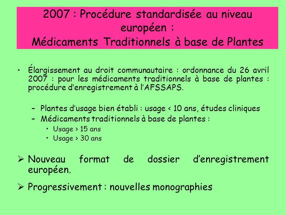2007 : Procédure standardisée au niveau européen : Médicaments Traditionnels à base de Plantes Élargissement au droit communautaire : ordonnance du 26