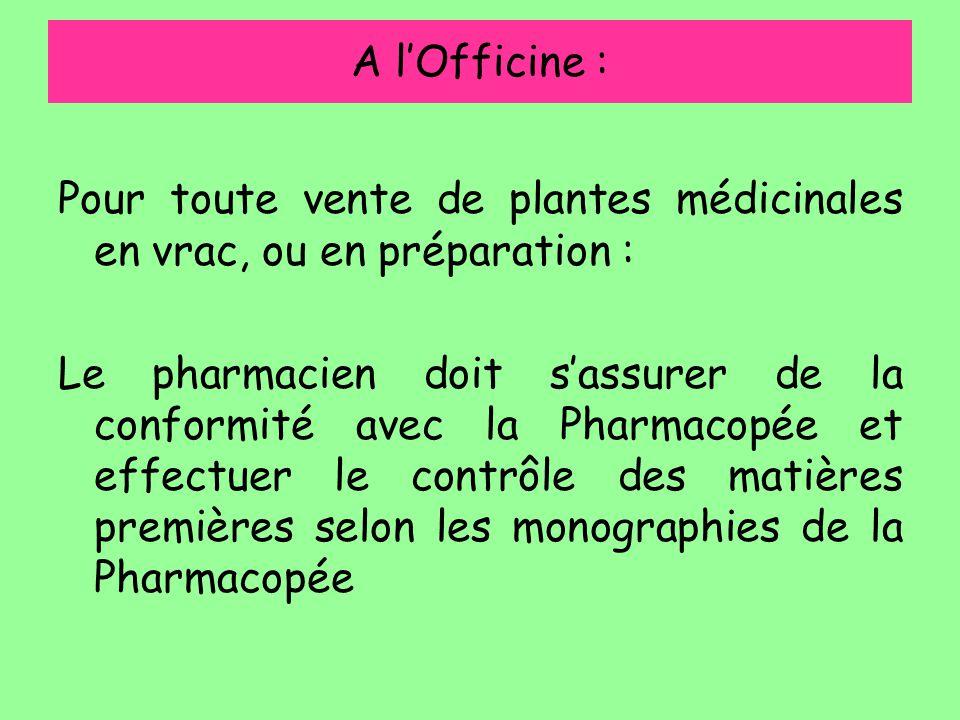 A l'Officine : Pour toute vente de plantes médicinales en vrac, ou en préparation : Le pharmacien doit s'assurer de la conformité avec la Pharmacopée