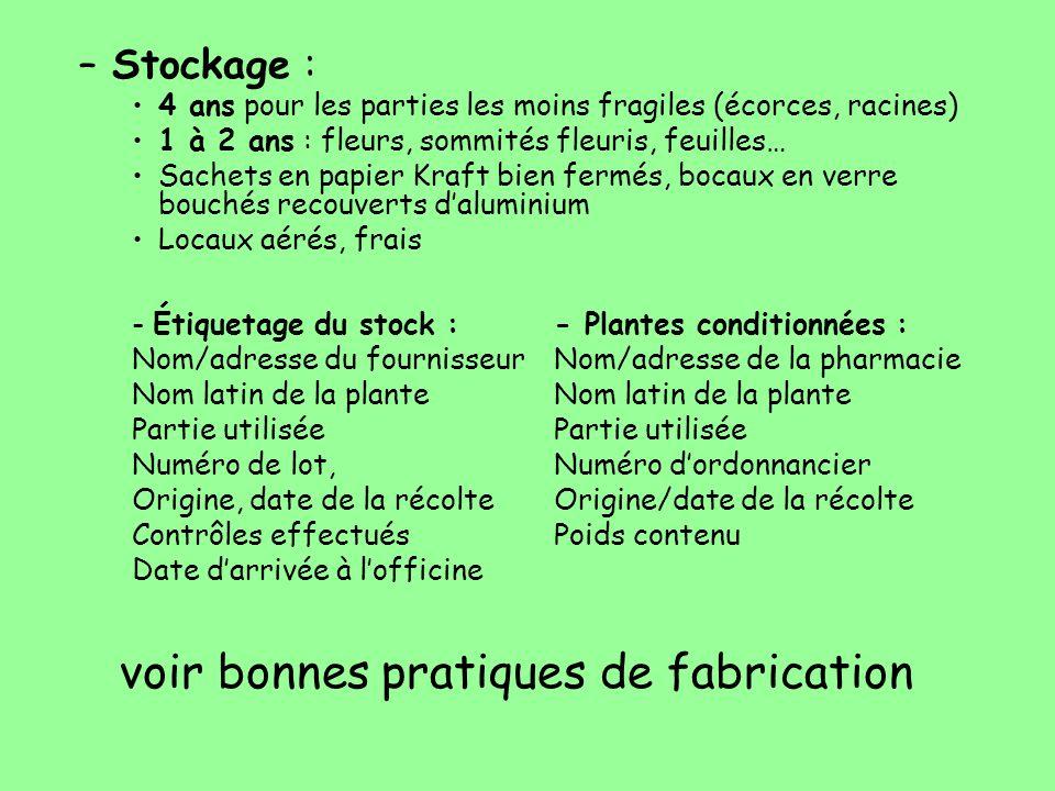 –Stockage : 4 ans pour les parties les moins fragiles (écorces, racines) 1 à 2 ans : fleurs, sommités fleuris, feuilles… Sachets en papier Kraft bien