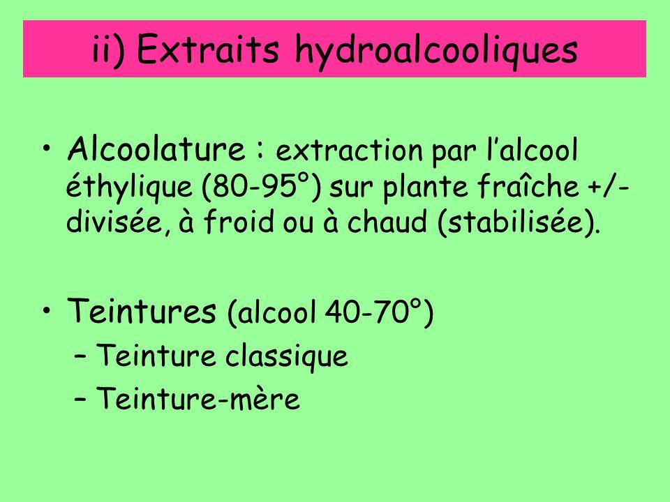 ii) Extraits hydroalcooliques Alcoolature : extraction par l'alcool éthylique (80-95°) sur plante fraîche +/- divisée, à froid ou à chaud (stabilisée)