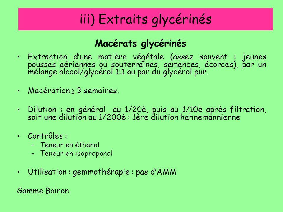 iii) Extraits glycérinés Extraction d'une matière végétale (assez souvent : jeunes pousses aériennes ou souterraines, semences, écorces), par un mélan