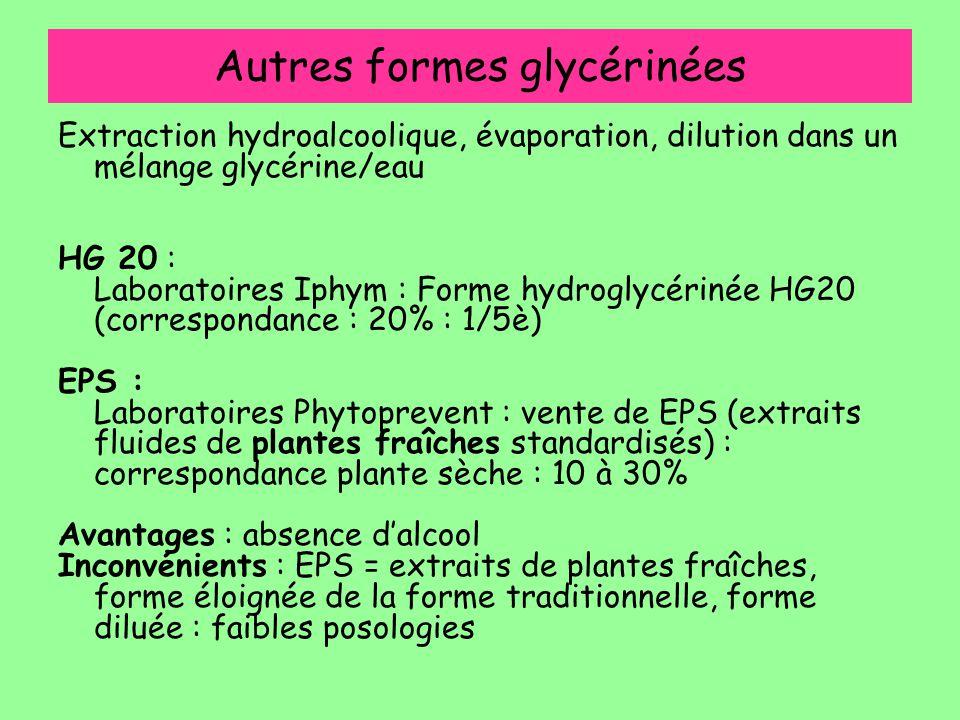 Autres formes glycérinées Extraction hydroalcoolique, évaporation, dilution dans un mélange glycérine/eau HG 20 : Laboratoires Iphym : Forme hydroglyc