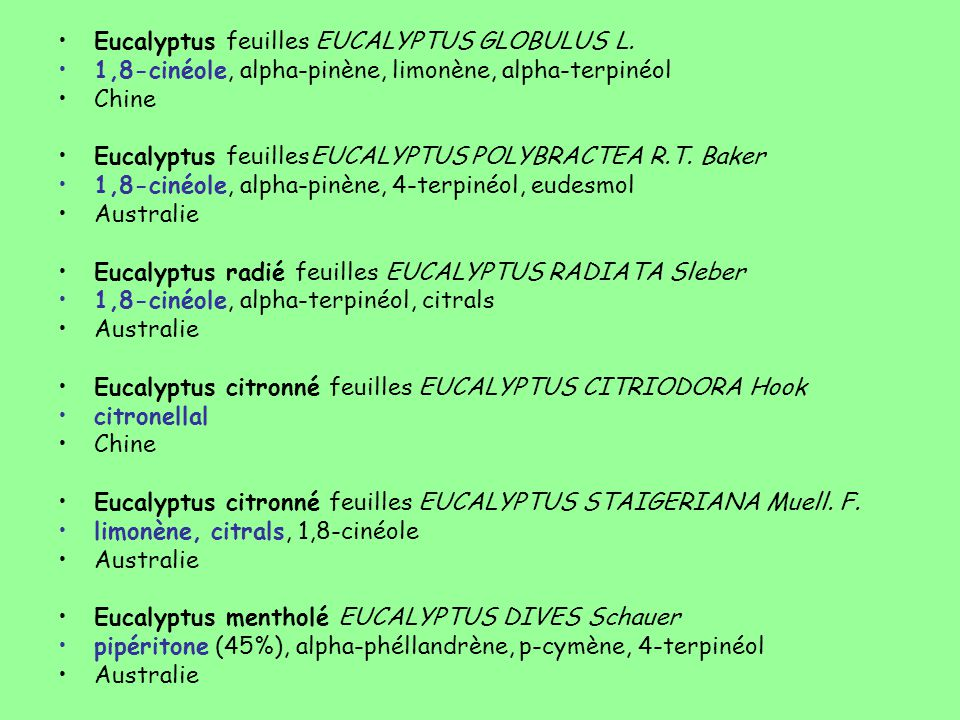 Eucalyptus feuilles EUCALYPTUS GLOBULUS L. 1,8-cinéole, alpha-pinène, limonène, alpha-terpinéol Chine Eucalyptus feuillesEUCALYPTUS POLYBRACTEA R.T. B