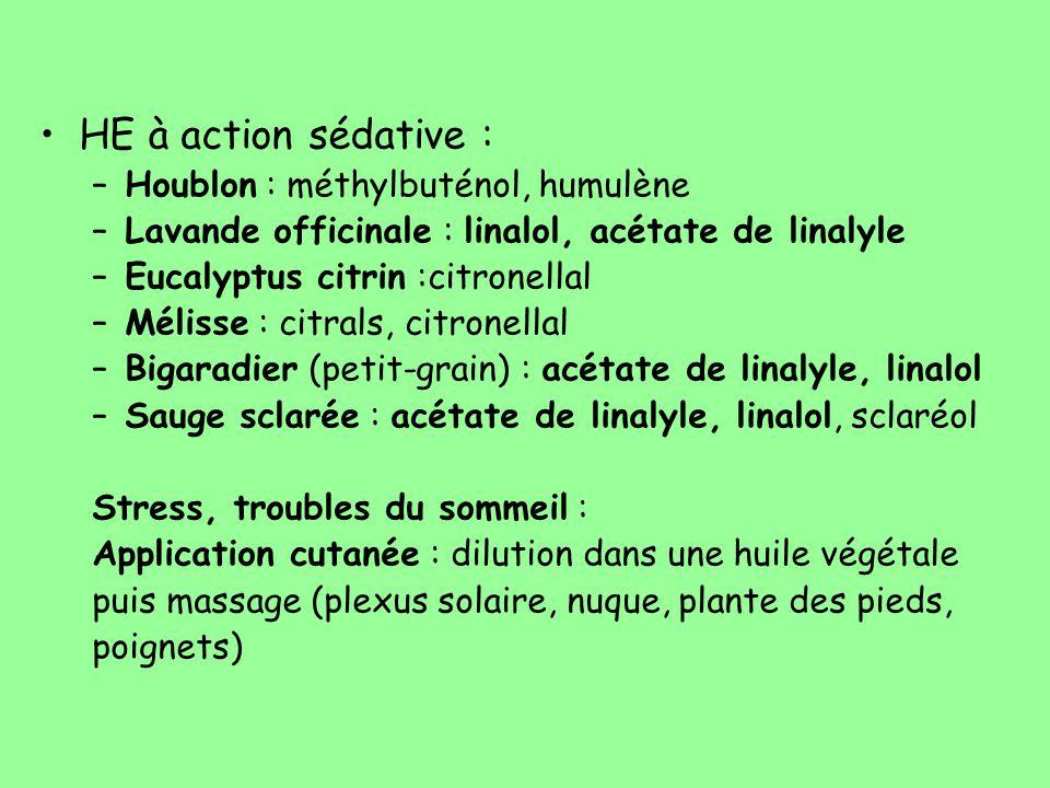HE à action sédative : –Houblon : méthylbuténol, humulène –Lavande officinale : linalol, acétate de linalyle –Eucalyptus citrin :citronellal –Mélisse