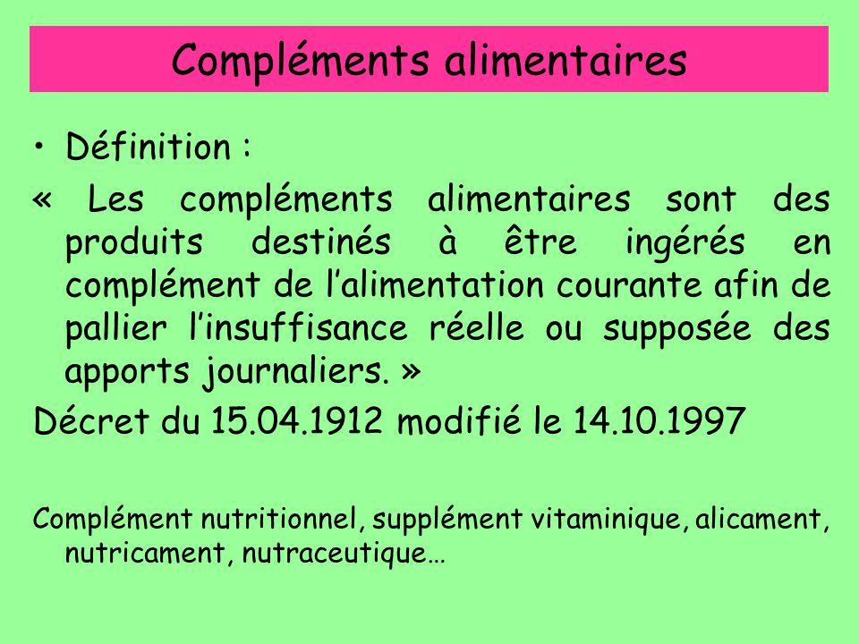 Compléments alimentaires Définition : « Les compléments alimentaires sont des produits destinés à être ingérés en complément de l'alimentation courant