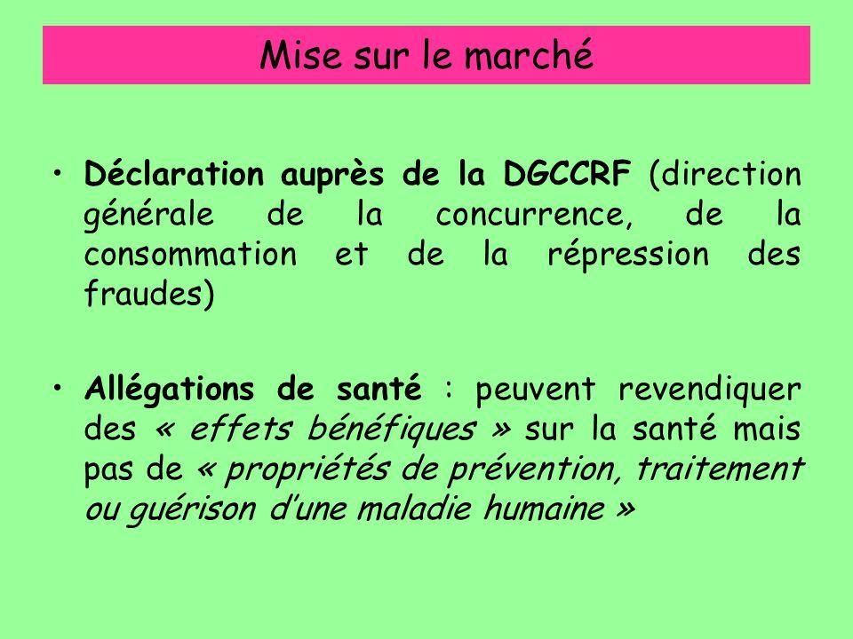 Mise sur le marché Déclaration auprès de la DGCCRF (direction générale de la concurrence, de la consommation et de la répression des fraudes) Allégati