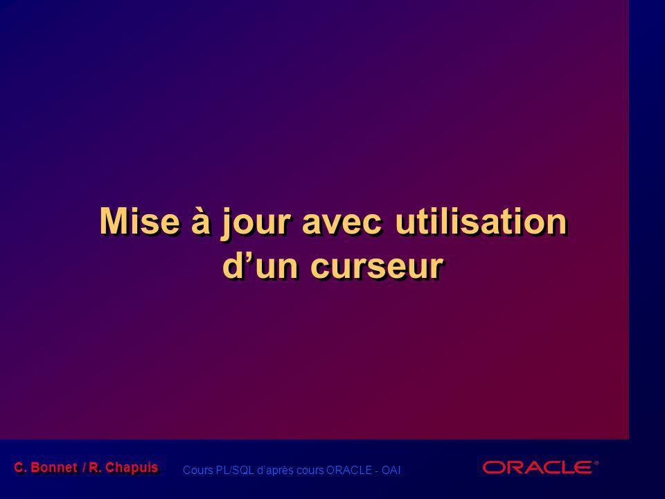 Cours PL/SQL d'après cours ORACLE - OAI C. Bonnet / R. Chapuis Mise à jour avec utilisation d'un curseur