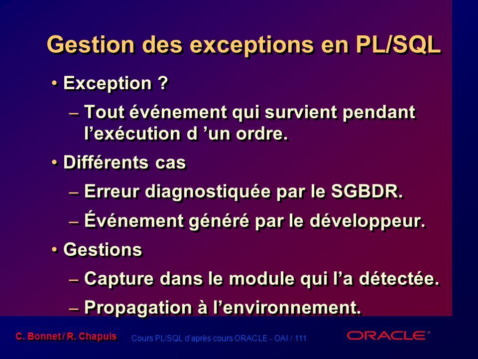 Cours PL/SQL d'après cours ORACLE - OAI / 111 C. Bonnet / R. Chapuis Gestion des exceptions en PL/SQL Exception ? – Tout événement qui survient pendan