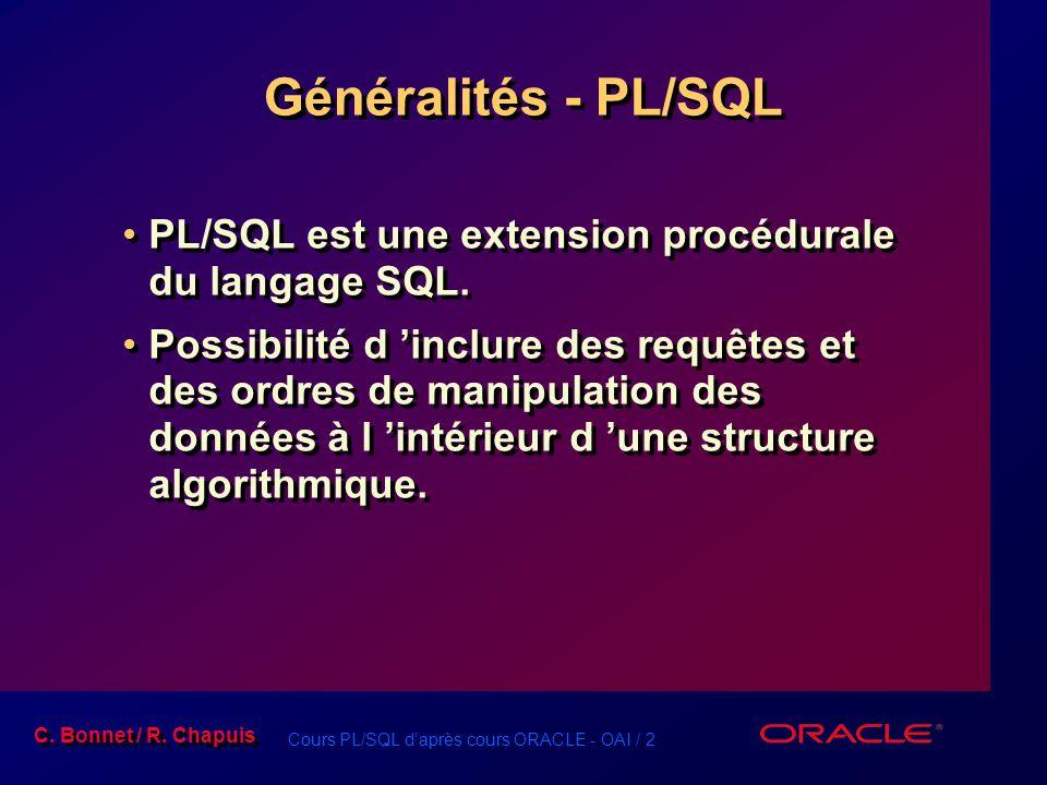 Cours PL/SQL d'après cours ORACLE - OAI / 2 C. Bonnet / R. Chapuis Généralités - PL/SQL PL/SQL est une extension procédurale du langage SQL. Possibili