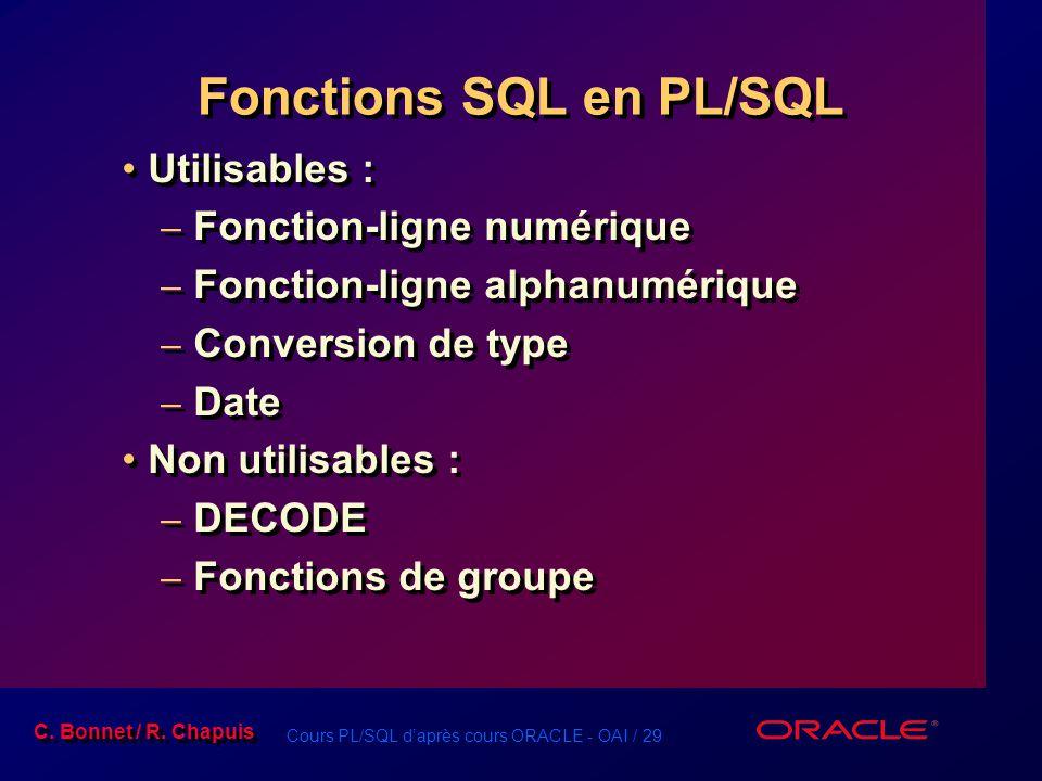 Cours PL/SQL d'après cours ORACLE - OAI / 29 C. Bonnet / R. Chapuis Fonctions SQL en PL/SQL Utilisables : – Fonction-ligne numérique – Fonction-ligne