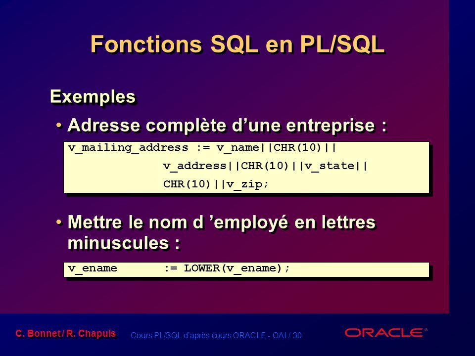 Cours PL/SQL d'après cours ORACLE - OAI / 30 C. Bonnet / R. Chapuis Fonctions SQL en PL/SQL Exemples Adresse complète d'une entreprise : Mettre le nom
