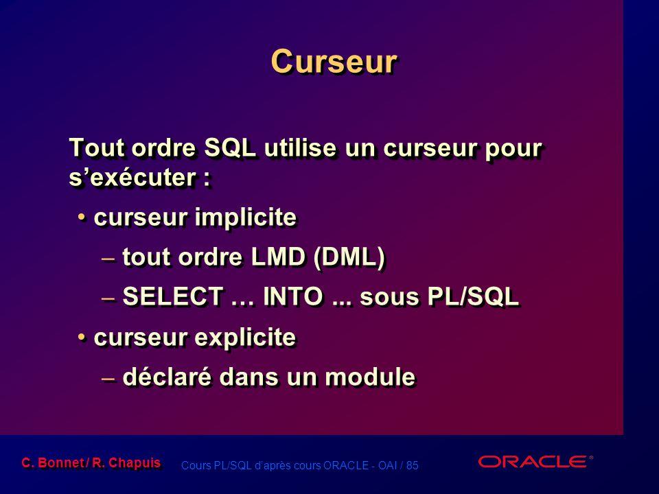 Cours PL/SQL d'après cours ORACLE - OAI / 85 C. Bonnet / R. Chapuis Curseur Tout ordre SQL utilise un curseur pour s'exécuter : curseur implicite – to