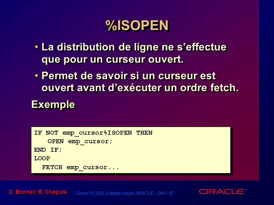 Cours PL/SQL d'après cours ORACLE - OAI / 97 C. Bonnet / R. Chapuis %ISOPEN%ISOPEN La distribution de ligne ne s'effectue que pour un curseur ouvert.