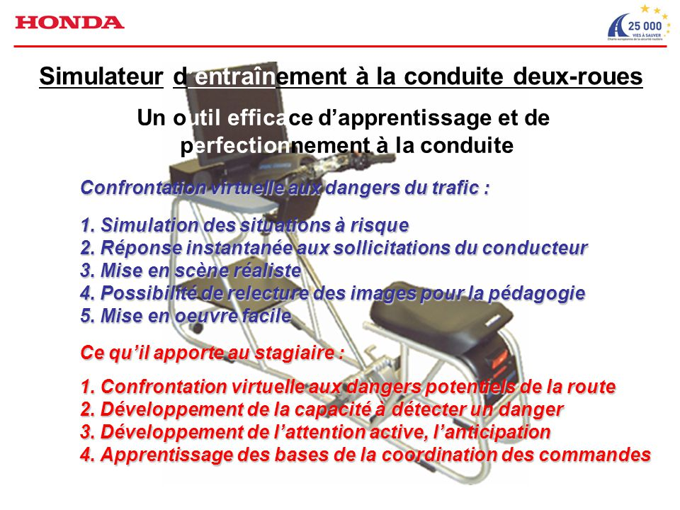 Un outil efficace d'apprentissage et de perfectionnement à la conduite Simulateur d'entraînement à la conduite deux-roues Confrontation virtuelle aux dangers du trafic : 1.