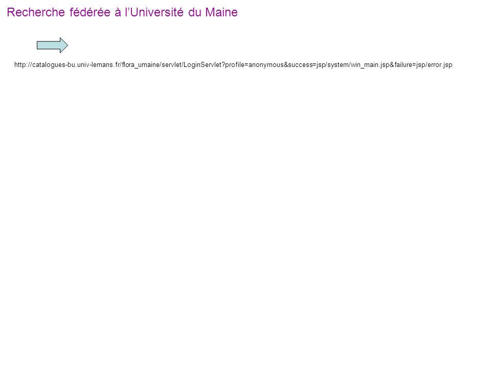 Recherche fédérée à l'Université du Maine http://catalogues-bu.univ-lemans.fr/flora_umaine/servlet/LoginServlet?profile=anonymous&success=jsp/system/w