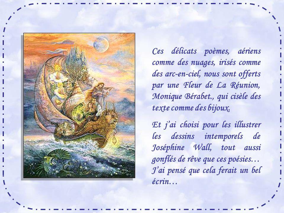 Ces délicats poèmes, aériens comme des nuages, irisés comme des arc-en-ciel, nous sont offerts par une Fleur de La Réunion, Monique Bérabet., qui cisèle des texte comme des bijoux.