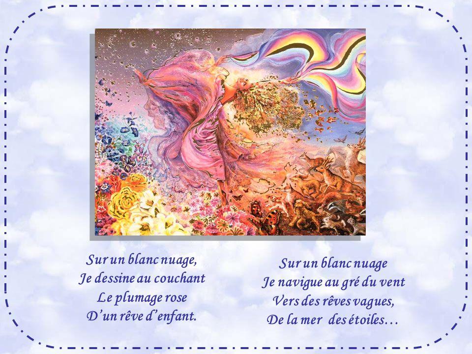 Sur un blanc nuage, Je dessine au couchant Le plumage rose D'un rêve d'enfant.