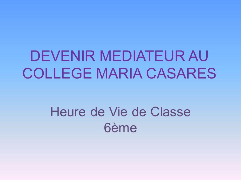 DEVENIR MEDIATEUR AU COLLEGE MARIA CASARES Heure de Vie de Classe 6ème
