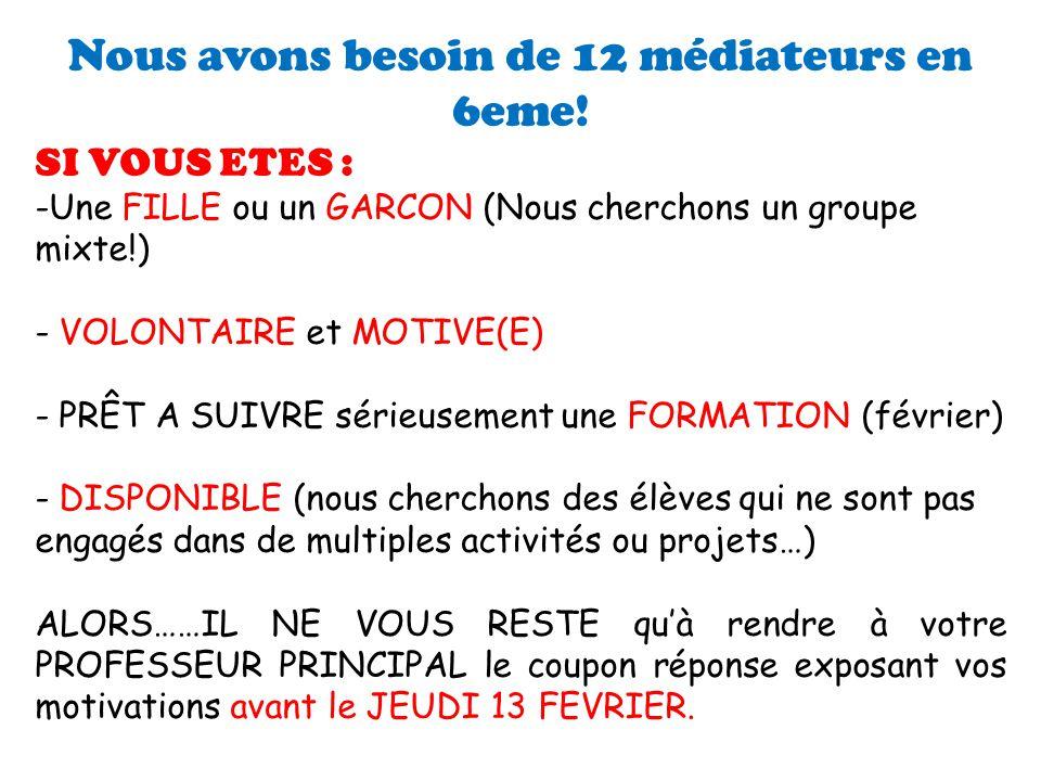 Nous avons besoin de 12 médiateurs en 6eme! SI VOUS ETES : -Une FILLE ou un GARCON (Nous cherchons un groupe mixte!) - VOLONTAIRE et MOTIVE(E) - PRÊT