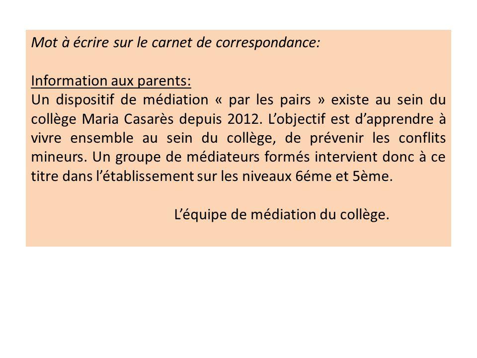 Mot à écrire sur le carnet de correspondance: Information aux parents: Un dispositif de médiation « par les pairs » existe au sein du collège Maria Ca