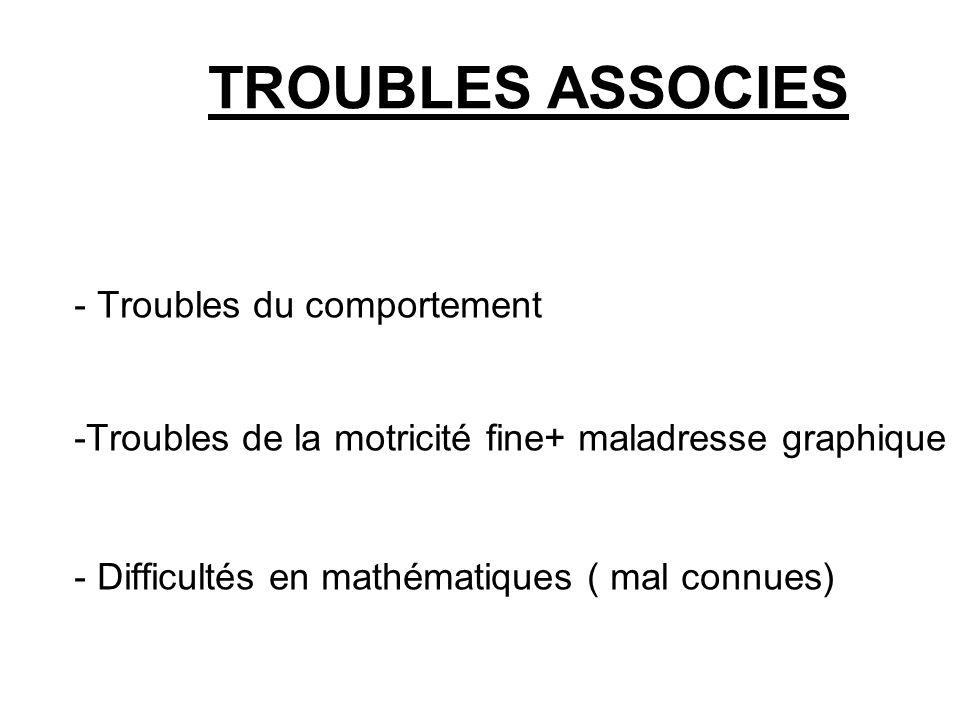 TROUBLES ASSOCIES - Troubles du comportement -Troubles de la motricité fine+ maladresse graphique - Difficultés en mathématiques ( mal connues)